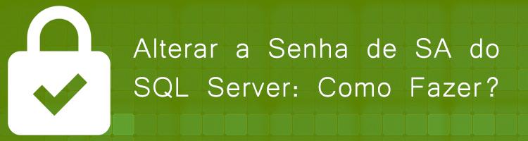 Alterar a Senha de SA do SQL Server: Como Fazer?