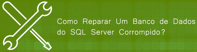 Como Reparar Um Banco de Dados do SQL Server Corrompido?