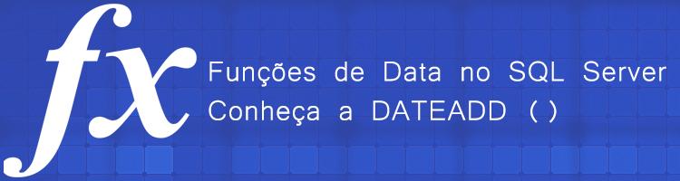 Funções de Data no SQL Server: Conheça a DATEADD ()