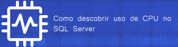 Descobrir uso de CPU no SQL Server